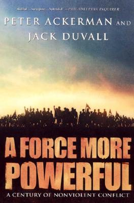 A Force More Powerful By Ackerman, Peter/ Duvall, Jack